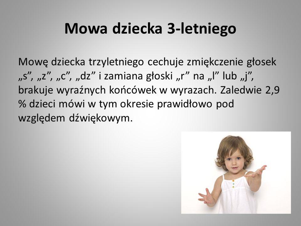 """Mowa dziecka 3-letniego Mowę dziecka trzyletniego cechuje zmiękczenie głosek """"s , """"z , """"c , """"dz i zamiana głoski """"r na """"l lub """"j , brakuje wyraźnych końcówek w wyrazach."""