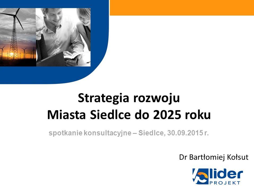 Strategia rozwoju Miasta Siedlce do 2025 roku w ramach spotkanie konsultacyjne – Siedlce, 30.09.2015 r.