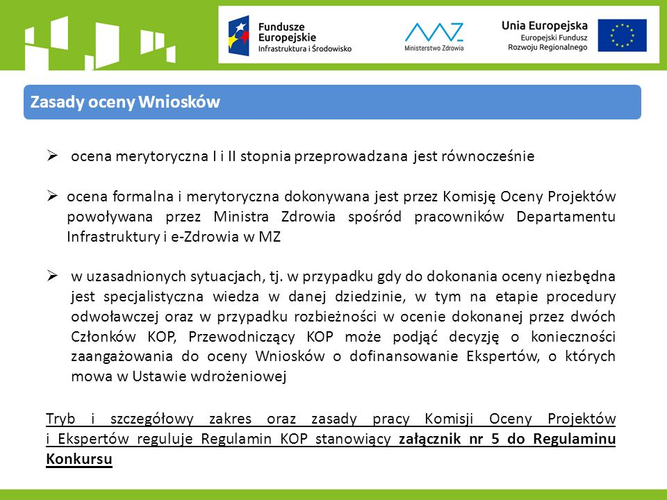 Zasady oceny Wniosków  ocena merytoryczna I i II stopnia przeprowadzana jest równocześnie  ocena formalna i merytoryczna dokonywana jest przez Komisję Oceny Projektów powoływana przez Ministra Zdrowia spośród pracowników Departamentu Infrastruktury i e-Zdrowia w MZ  w uzasadnionych sytuacjach, tj.