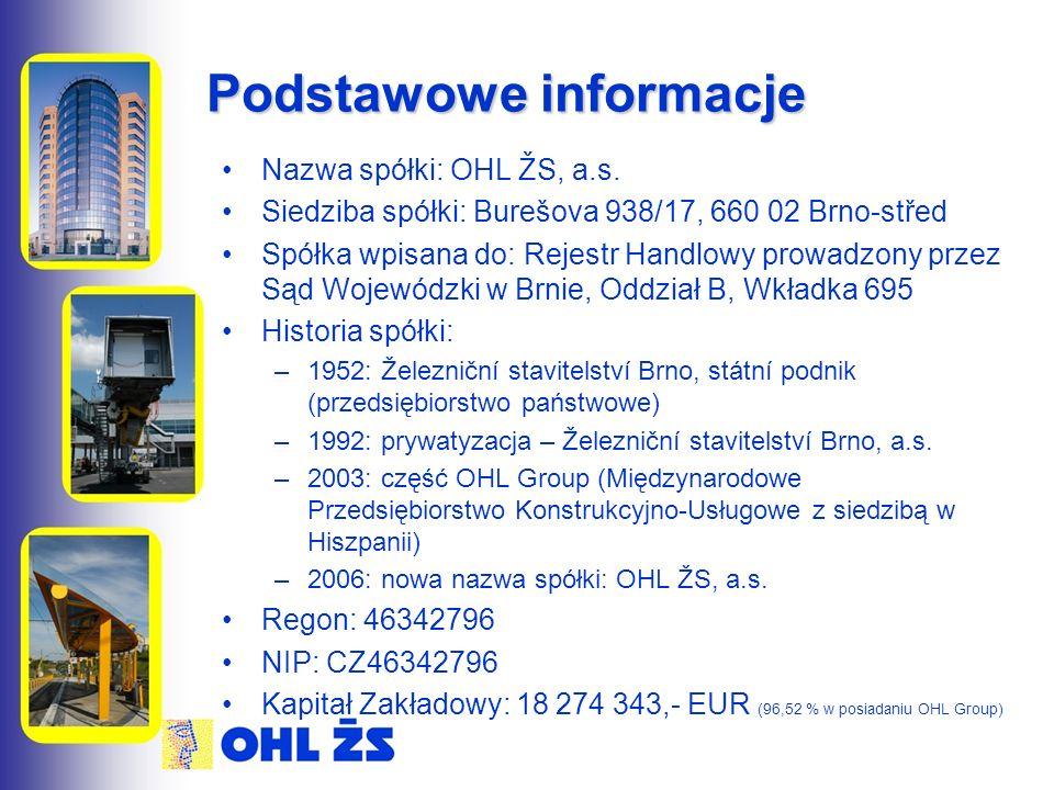Podstawowe informacje Nazwa spółki: OHL ŽS, a.s. Siedziba spółki: Burešova 938/17, 660 02 Brno-střed Spółka wpisana do: Rejestr Handlowy prowadzony pr