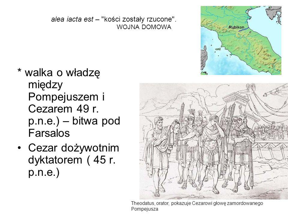 WOJNA DOMOWA * walka o władzę między Pompejuszem i Cezarem 49 r. p.n.e.) – bitwa pod Farsalos Cezar dożywotnim dyktatorem ( 45 r. p.n.e.) alea iacta e