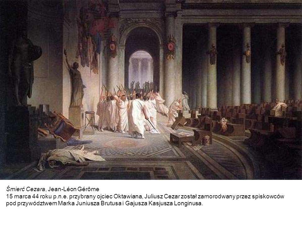 Śmierć Cezara, Jean-Léon Gérôme 15 marca 44 roku p.n.e. przybrany ojciec Oktawiana, Juliusz Cezar został zamorodwany przez spiskowców pod przywództwem