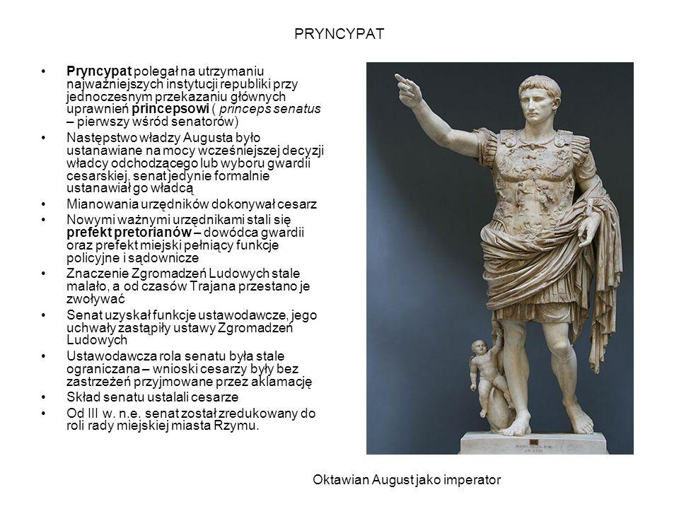 PRYNCYPAT Pryncypat polegał na utrzymaniu najważniejszych instytucji republiki przy jednoczesnym przekazaniu głównych uprawnień princepsowi ( princeps