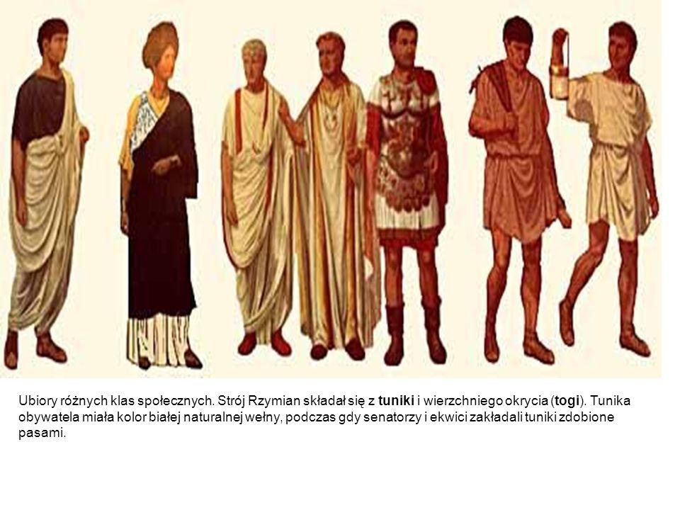 Ubiory różnych klas społecznych. Strój Rzymian składał się z tuniki i wierzchniego okrycia (togi). Tunika obywatela miała kolor białej naturalnej wełn