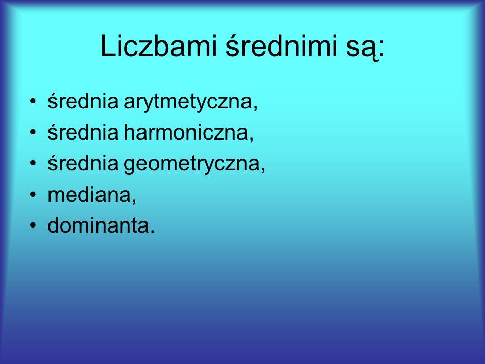 Liczbami średnimi są: średnia arytmetyczna, średnia harmoniczna, średnia geometryczna, mediana, dominanta.