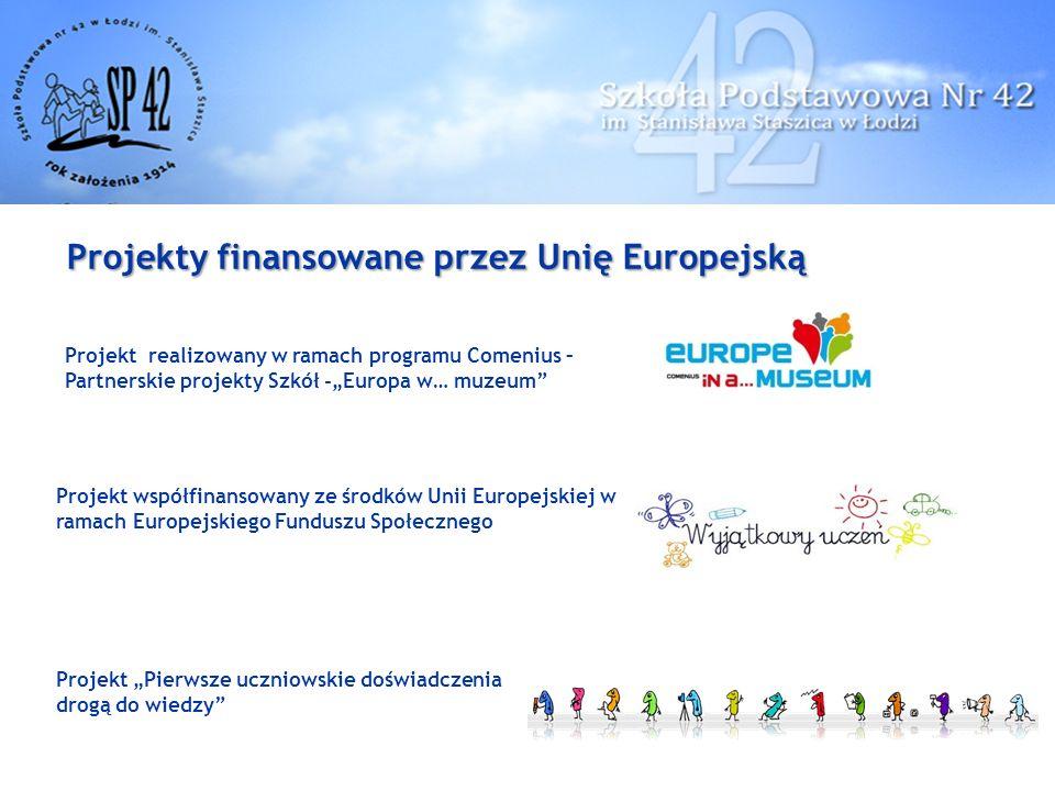 """Projekty finansowane przez Unię Europejską Projekt współfinansowany ze środków Unii Europejskiej w ramach Europejskiego Funduszu Społecznego Projekt realizowany w ramach programu Comenius – Partnerskie projekty Szkół -""""Europa w… muzeum Projekt """"Pierwsze uczniowskie doświadczenia drogą do wiedzy"""