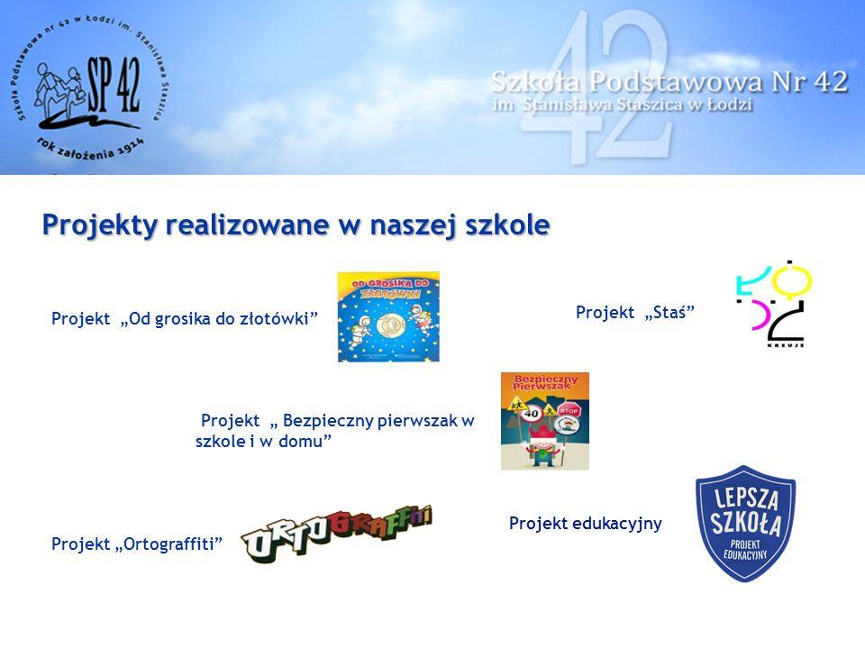 """Projekty realizowane w naszej szkole Projekt """"Od grosika do złotówki Projekt """"Staś Projekt """"Ortograffiti Projekt edukacyjny Projekt """" Bezpieczny pierwszak w szkole i w domu"""