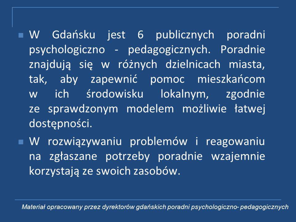 W Gdańsku jest 6 publicznych poradni psychologiczno - pedagogicznych.