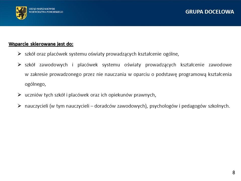 GRUPA DOCELOWA Wsparcie skierowane jest do: Wsparcie skierowane jest do:  szkół oraz placówek systemu oświaty prowadzących kształcenie ogólne,  szkó