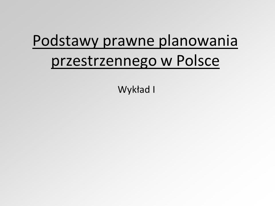 Podstawy prawne planowania przestrzennego w Polsce Wykład I