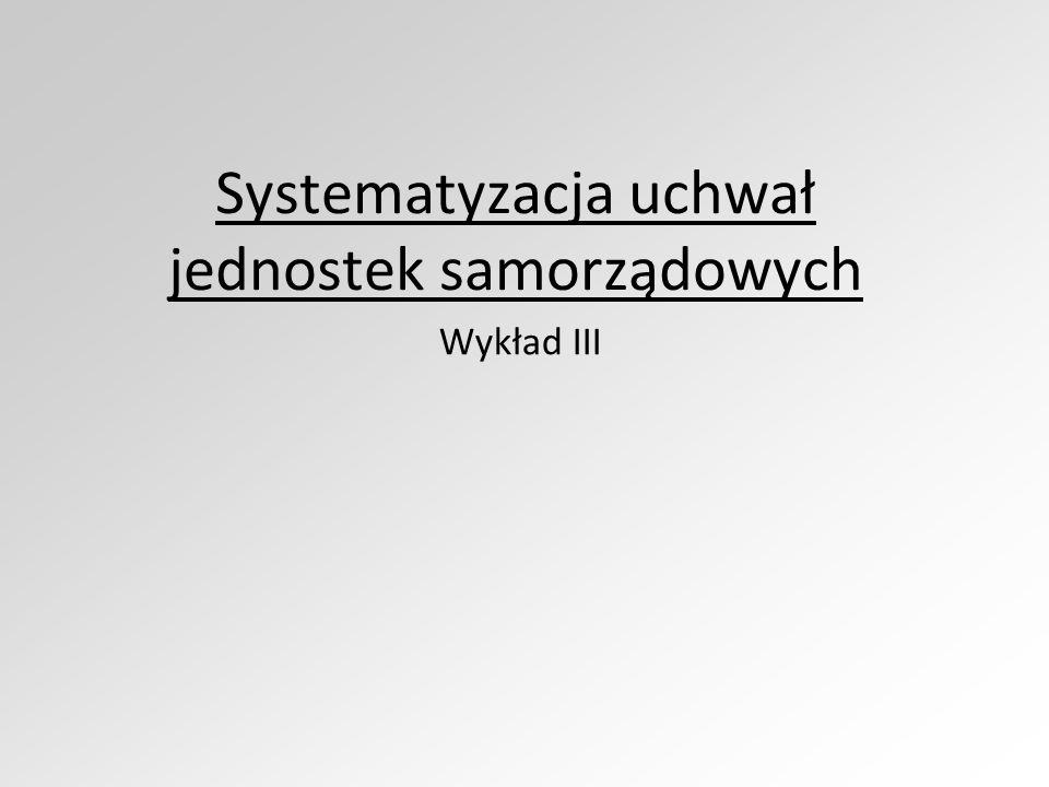 Systematyzacja uchwał jednostek samorządowych Wykład III