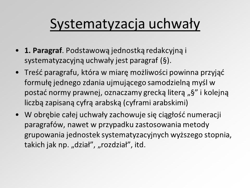 Systematyzacja uchwały 1. Paragraf. Podstawową jednostką redakcyjną i systematyzacyjną uchwały jest paragraf (§). Treść paragrafu, która w miarę możli