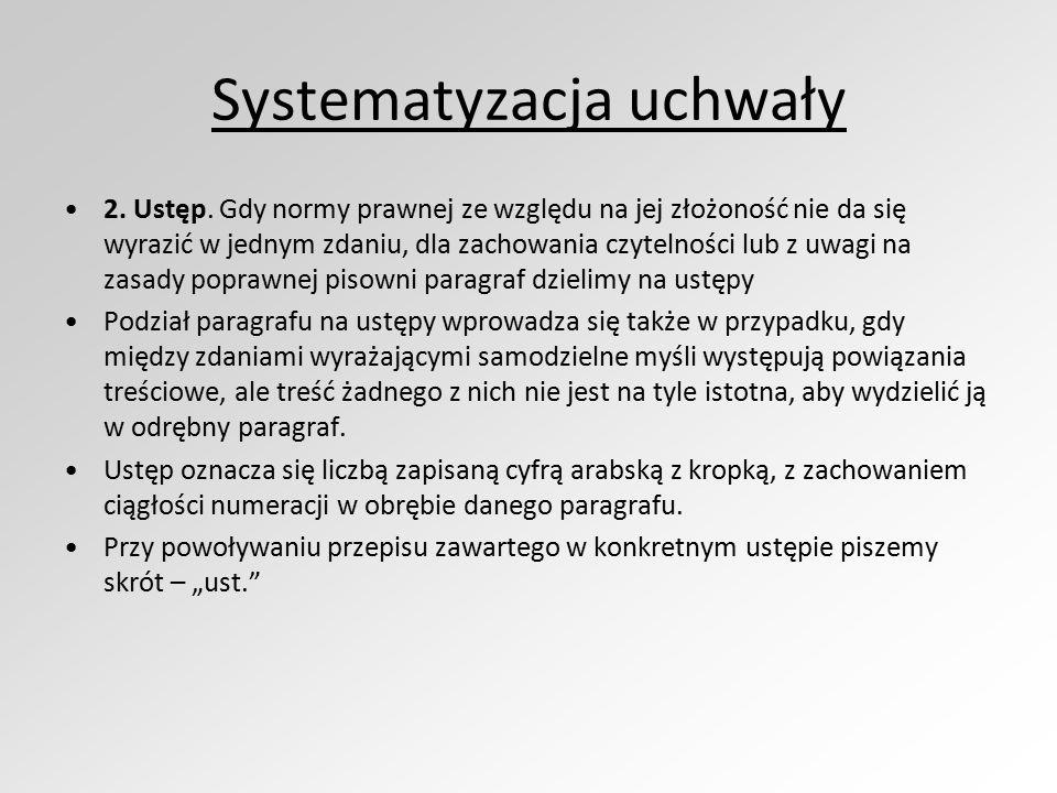 Systematyzacja uchwały 2. Ustęp. Gdy normy prawnej ze względu na jej złożoność nie da się wyrazić w jednym zdaniu, dla zachowania czytelności lub z uw