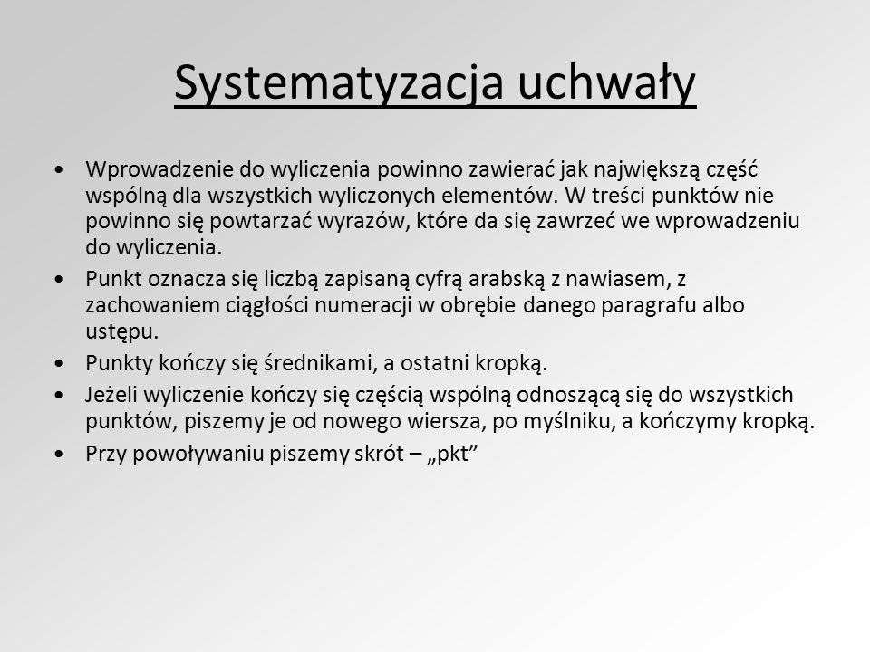 Systematyzacja uchwały Wprowadzenie do wyliczenia powinno zawierać jak największą część wspólną dla wszystkich wyliczonych elementów. W treści punktów