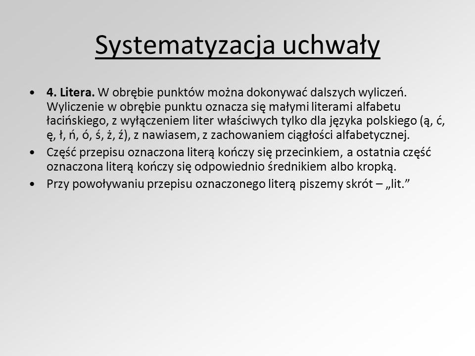 Systematyzacja uchwały 4. Litera. W obrębie punktów można dokonywać dalszych wyliczeń. Wyliczenie w obrębie punktu oznacza się małymi literami alfabet