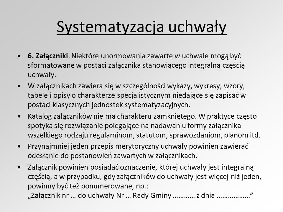 Systematyzacja uchwały 6. Załączniki. Niektóre unormowania zawarte w uchwale mogą być sformatowane w postaci załącznika stanowiącego integralną części