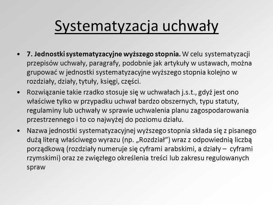 Systematyzacja uchwały 7. Jednostki systematyzacyjne wyższego stopnia. W celu systematyzacji przepisów uchwały, paragrafy, podobnie jak artykuły w ust