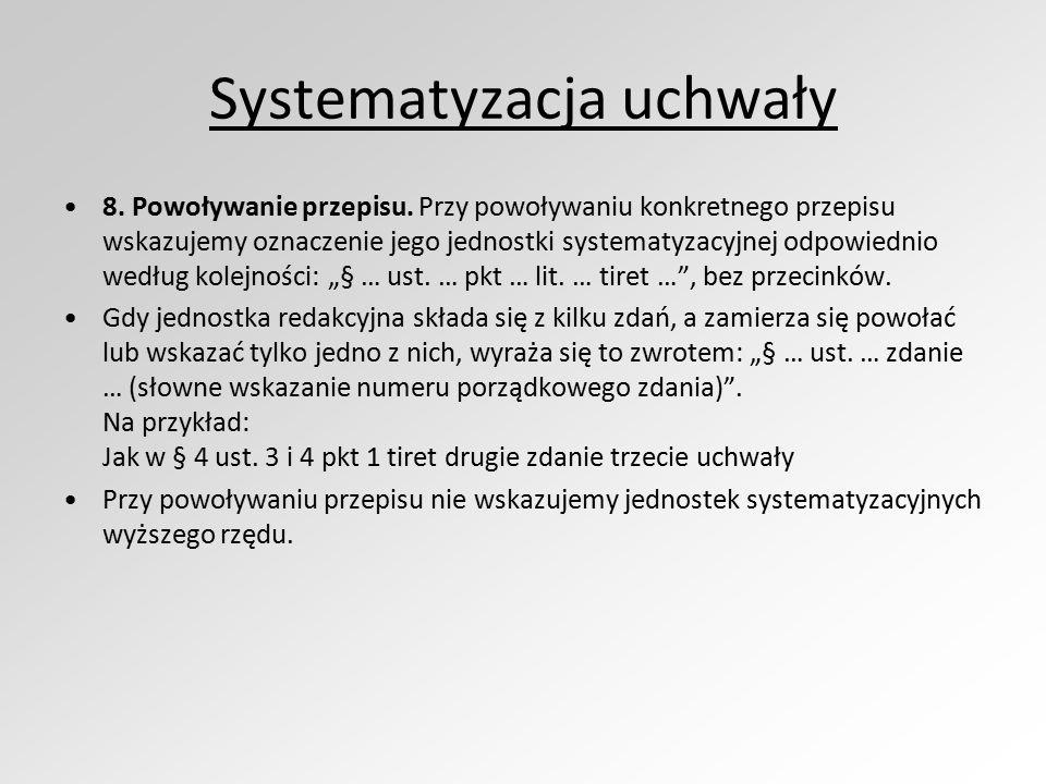 Systematyzacja uchwały 8. Powoływanie przepisu. Przy powoływaniu konkretnego przepisu wskazujemy oznaczenie jego jednostki systematyzacyjnej odpowiedn