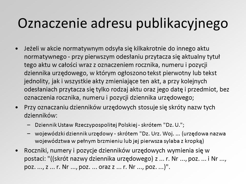 Oznaczenie adresu publikacyjnego Jeżeli w akcie normatywnym odsyła się kilkakrotnie do innego aktu normatywnego - przy pierwszym odesłaniu przytacza s