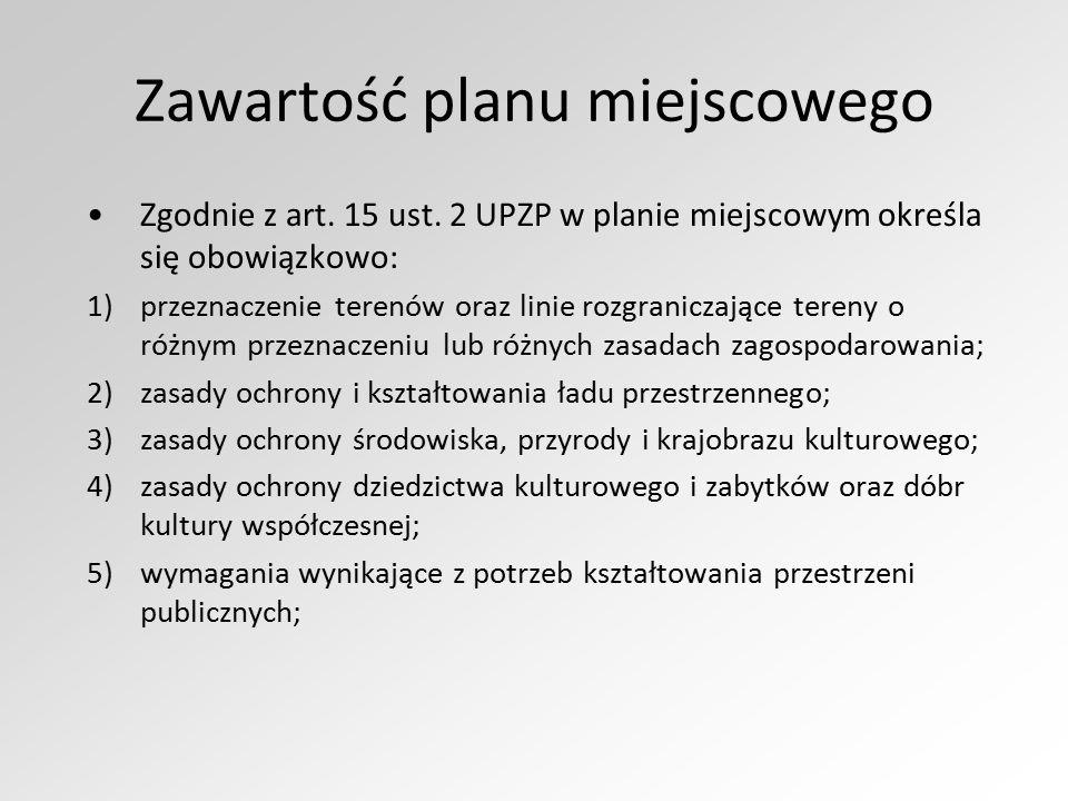 Zawartość planu miejscowego Zgodnie z art. 15 ust. 2 UPZP w planie miejscowym określa się obowiązkowo: 1)przeznaczenie terenów oraz linie rozgraniczaj