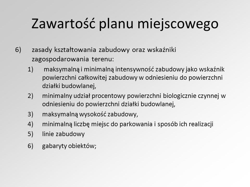 Zawartość planu miejscowego 6)zasady kształtowania zabudowy oraz wskaźniki zagospodarowania terenu: 1) maksymalną i minimalną intensywność zabudowy ja