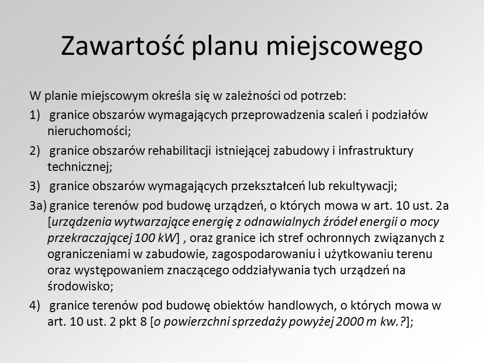 Zawartość planu miejscowego W planie miejscowym określa się w zależności od potrzeb: 1) granice obszarów wymagających przeprowadzenia scaleń i podział