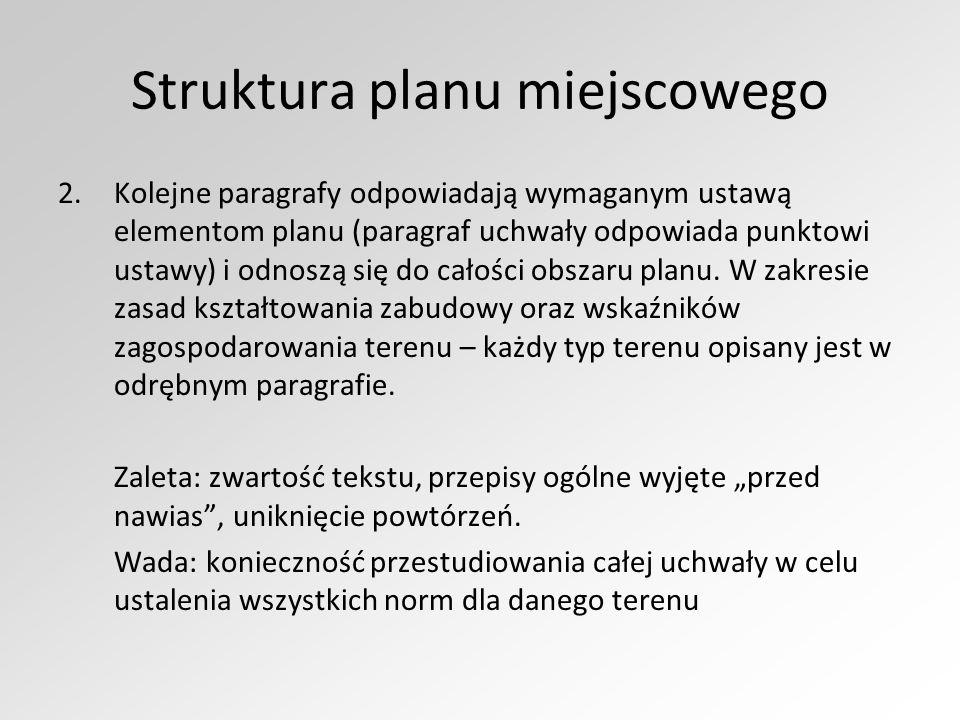 Struktura planu miejscowego 2.Kolejne paragrafy odpowiadają wymaganym ustawą elementom planu (paragraf uchwały odpowiada punktowi ustawy) i odnoszą się do całości obszaru planu.