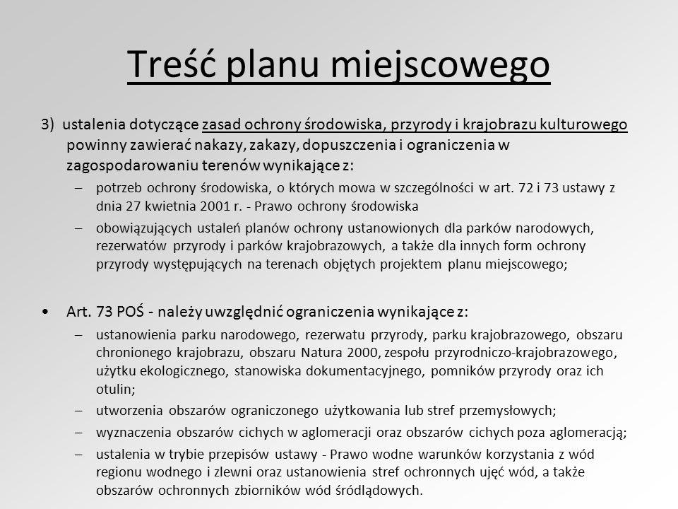 Treść planu miejscowego 3) ustalenia dotyczące zasad ochrony środowiska, przyrody i krajobrazu kulturowego powinny zawierać nakazy, zakazy, dopuszczenia i ograniczenia w zagospodarowaniu terenów wynikające z: –potrzeb ochrony środowiska, o których mowa w szczególności w art.