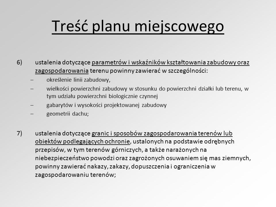 Treść planu miejscowego 6)ustalenia dotyczące parametrów i wskaźników kształtowania zabudowy oraz zagospodarowania terenu powinny zawierać w szczególn