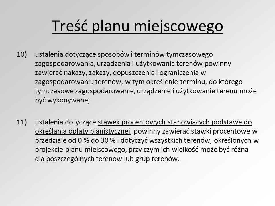 Treść planu miejscowego 10)ustalenia dotyczące sposobów i terminów tymczasowego zagospodarowania, urządzenia i użytkowania terenów powinny zawierać na