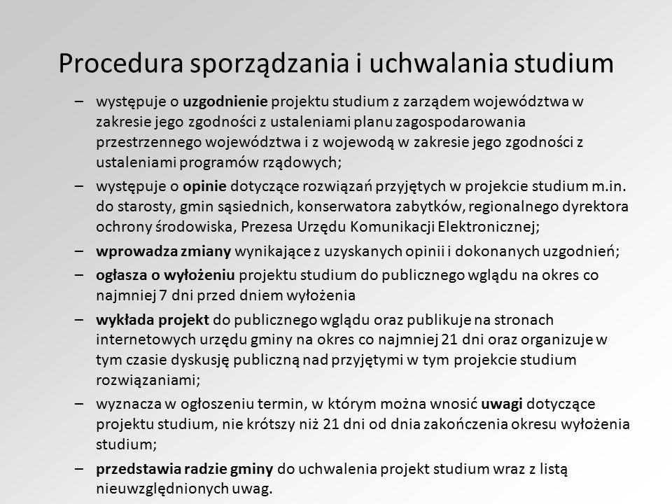 Procedura sporządzania i uchwalania studium –występuje o uzgodnienie projektu studium z zarządem województwa w zakresie jego zgodności z ustaleniami p