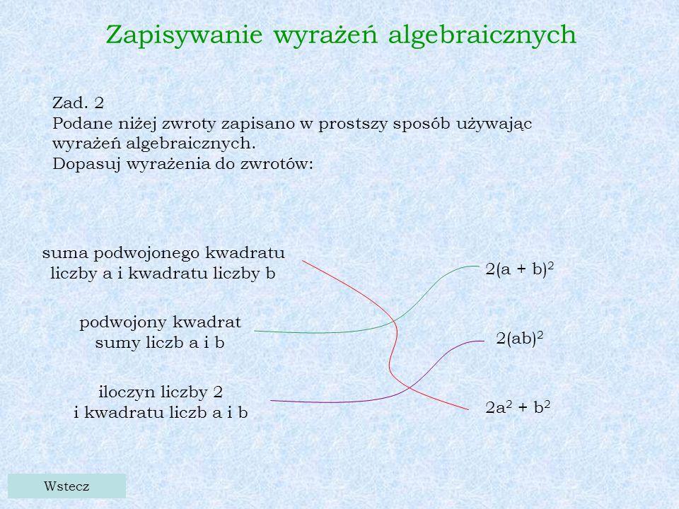 Wstecz Zad. 2 Podane niżej zwroty zapisano w prostszy sposób używając wyrażeń algebraicznych.