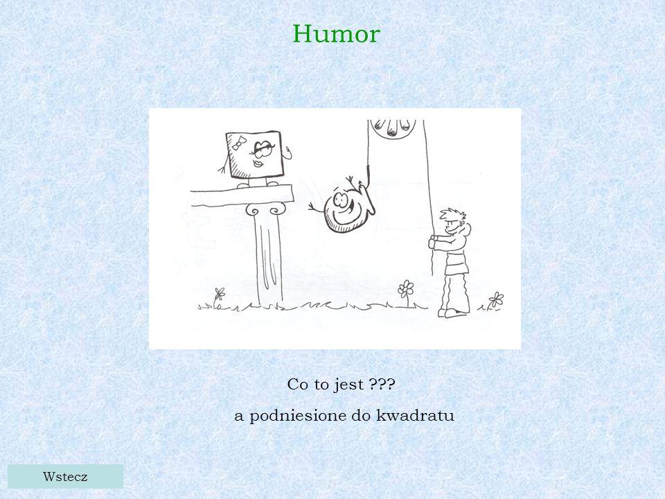 Wstecz Humor Co to jest a podniesione do kwadratu