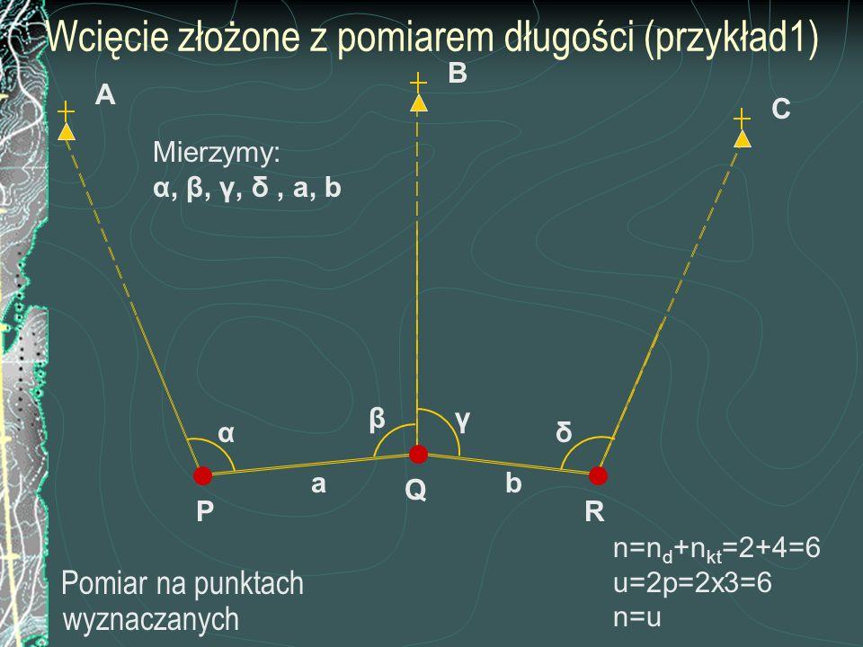 Wcięcie złożone z pomiarem długości (przykład1) Pomiar na punktach wyznaczanych C P B β A R Q γ δ Mierzymy: α, β, γ, δ, a, b α ab n=n d +n kt =2+4=6 u
