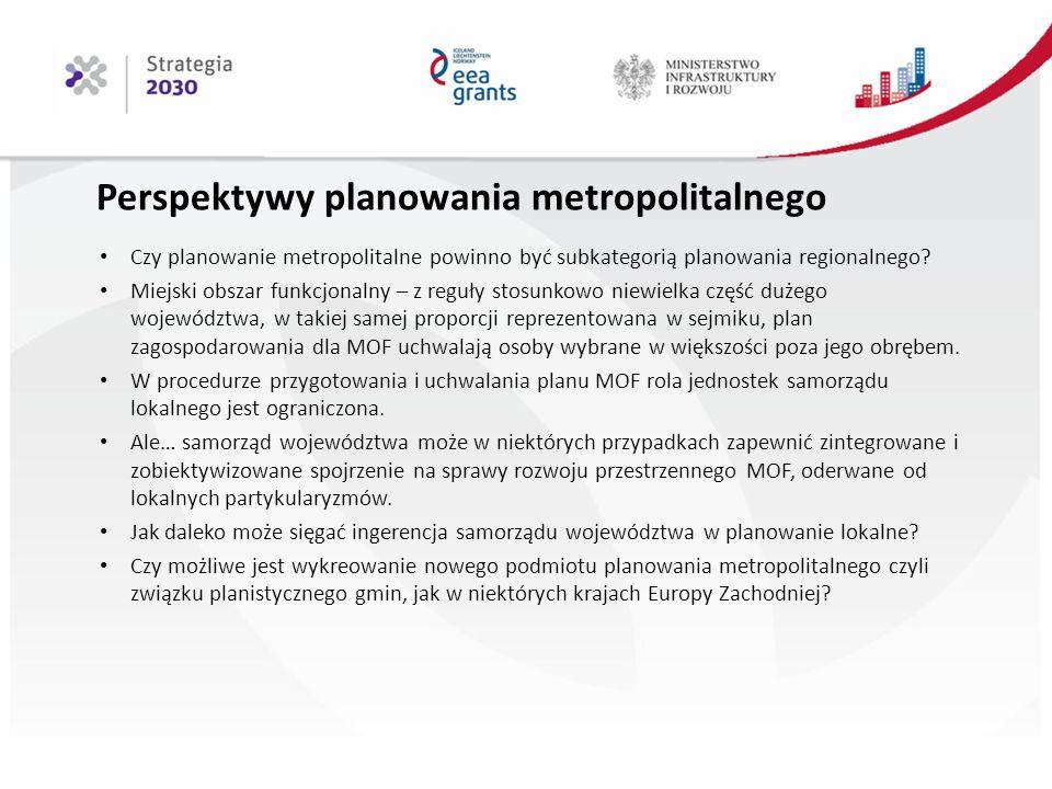 Perspektywy planowania metropolitalnego Czy planowanie metropolitalne powinno być subkategorią planowania regionalnego.