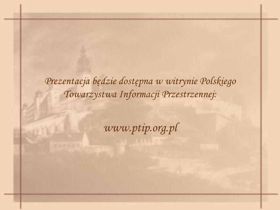 Prezentacja będzie dostępna w witrynie Polskiego Towarzystwa Informacji Przestrzennej: www.ptip.org.pl