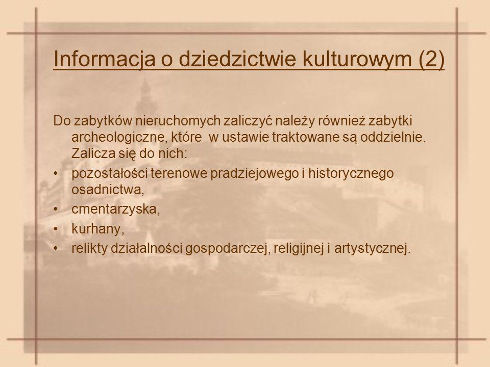 Informacja o dziedzictwie kulturowym (2) Do zabytków nieruchomych zaliczyć należy również zabytki archeologiczne, które w ustawie traktowane są oddzie