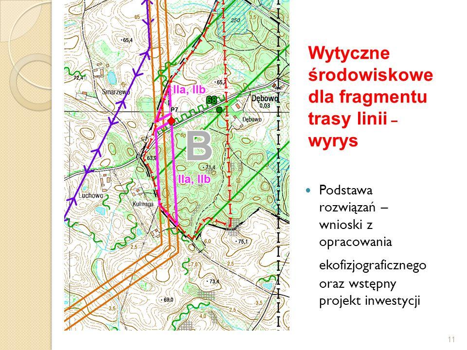 11 Podstawa rozwiązań – wnioski z opracowania ekofizjograficznego oraz wstępny projekt inwestycji Wytyczne środowiskowe dla fragmentu trasy linii – wy