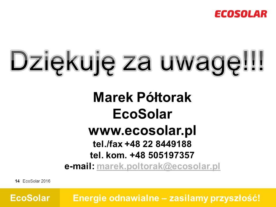 EcoSolar Energie odnawialne – zasilamy przyszłość! 14EcoSolar 2016 Marek Półtorak EcoSolar www.ecosolar.pl tel./fax +48 22 8449188 tel. kom. +48 50519