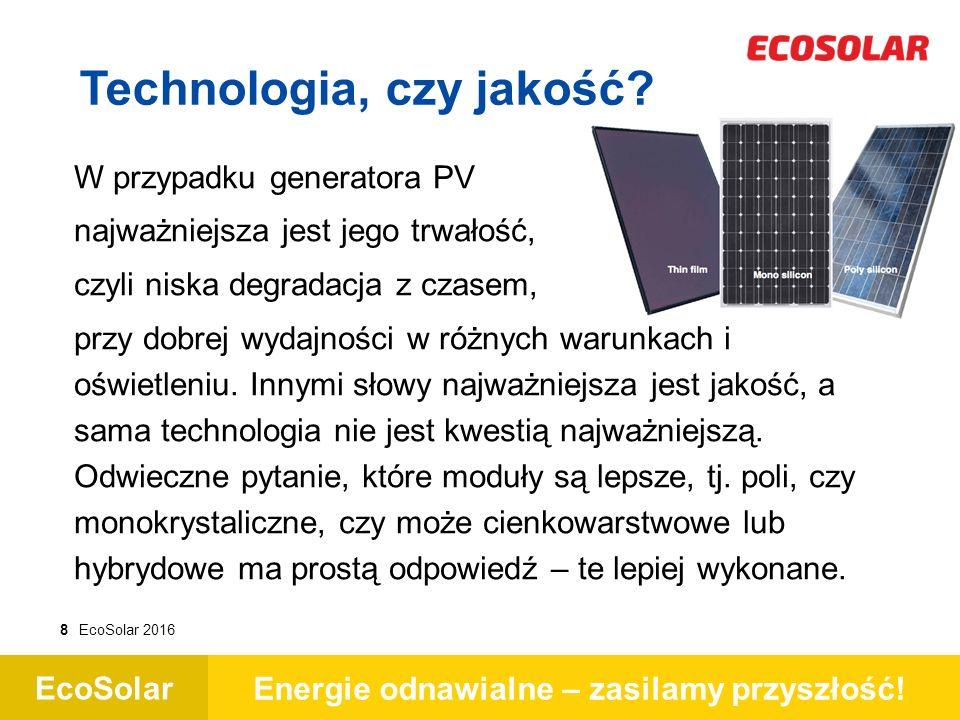 EcoSolar Energie odnawialne – zasilamy przyszłość! 8EcoSolar 2016 W przypadku generatora PV najważniejsza jest jego trwałość, czyli niska degradacja z