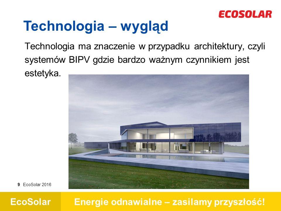 EcoSolar Energie odnawialne – zasilamy przyszłość! 9EcoSolar 2016 Technologia – wygląd Technologia ma znaczenie w przypadku architektury, czyli system