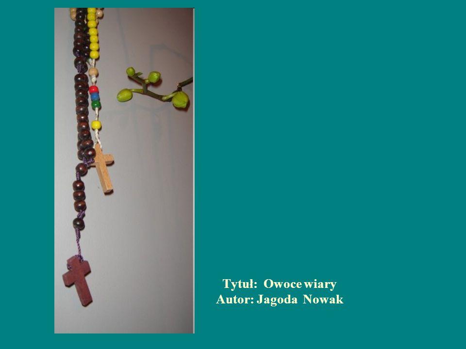 Tytuł: Owoce wiary Autor: Jagoda Nowak
