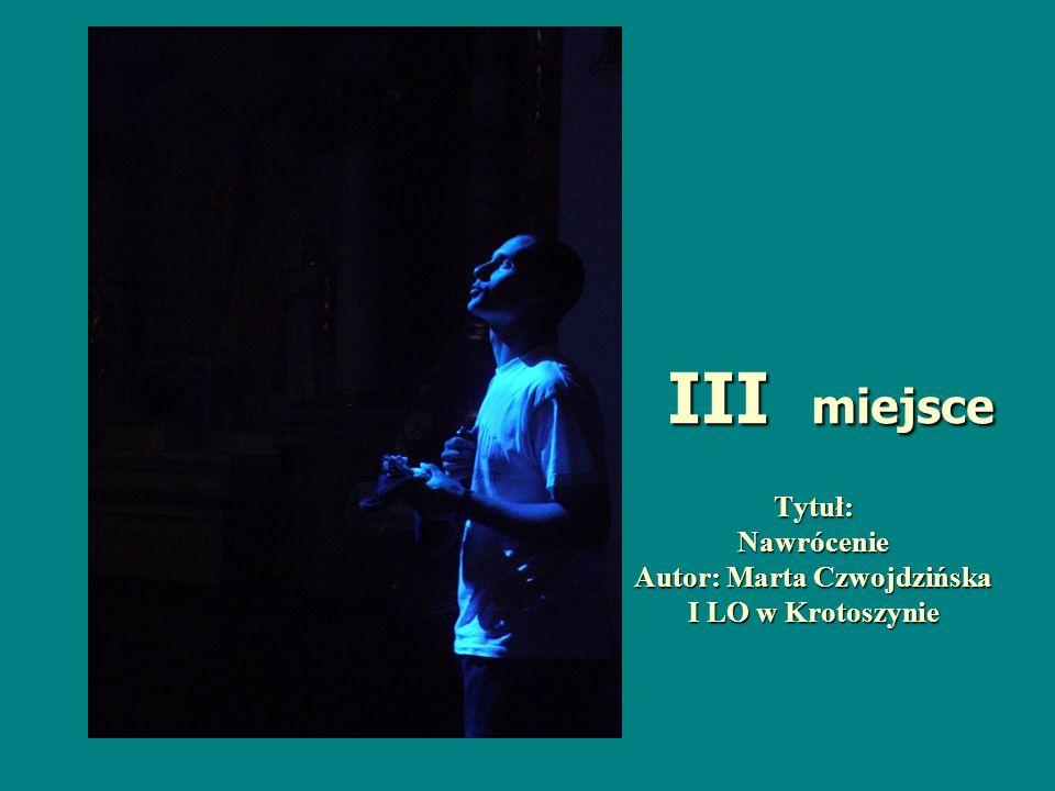 Tytuł: Nawrócenie Autor: Marta Czwojdzińska I LO w Krotoszynie III miejsce