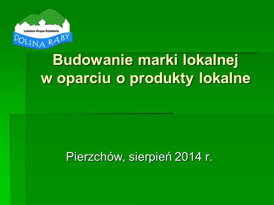 Budowanie marki lokalnej w oparciu o produkty lokalne Pierzchów, sierpień 2014 r.