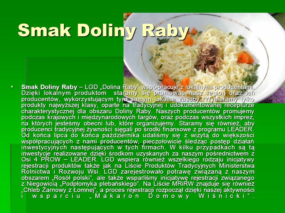 """Smak Doliny Raby  Smak Doliny Raby – LGD """"Dolina Raby współpracuje z lokalnymi producentami."""