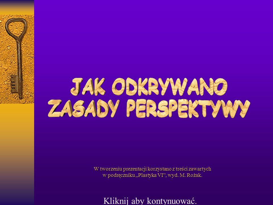 """Kliknij aby kontynuować. W tworzeniu prezentacji korzystano z treści zawartych w podręczniku """"Plastyka VI"""", wyd. M. Rożak."""