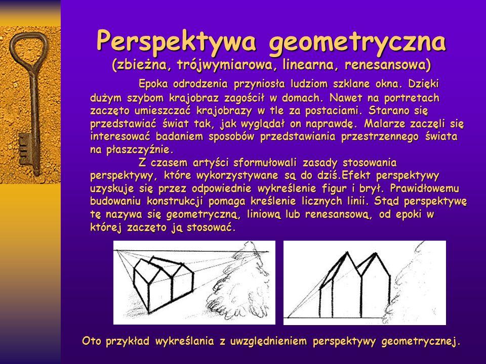 Perspektywa geometryczna (zbieżna, trójwymiarowa, linearna, renesansowa) Epoka odrodzenia przyniosła ludziom szklane okna. Dzięki dużym szybom krajobr