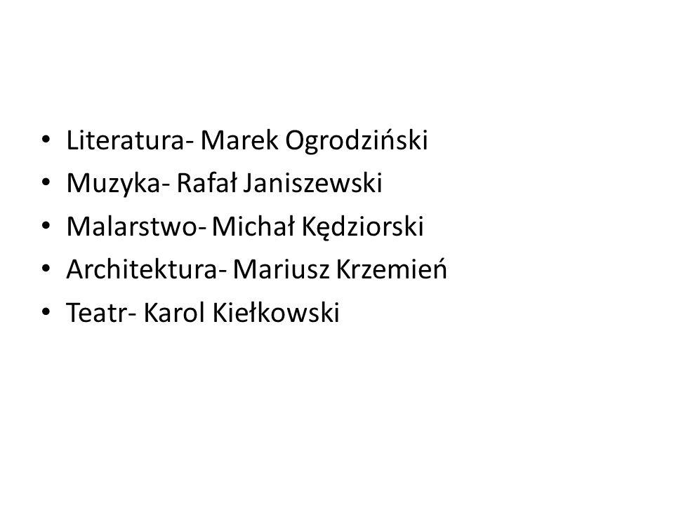 Literatura- Marek Ogrodziński Muzyka- Rafał Janiszewski Malarstwo- Michał Kędziorski Architektura- Mariusz Krzemień Teatr- Karol Kiełkowski