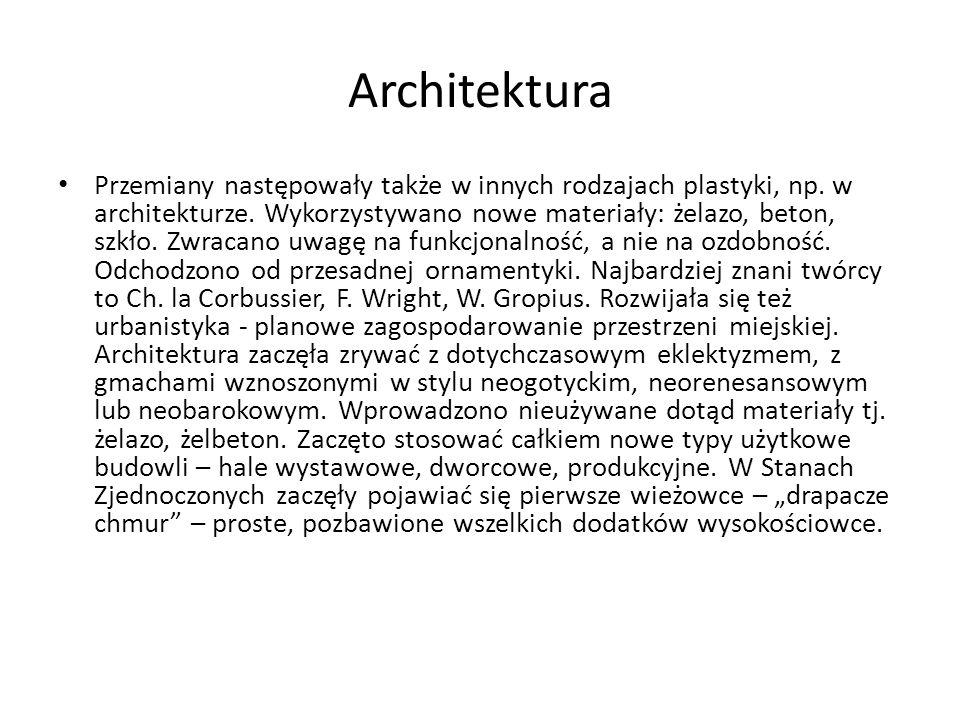 Architektura Przemiany następowały także w innych rodzajach plastyki, np. w architekturze. Wykorzystywano nowe materiały: żelazo, beton, szkło. Zwraca