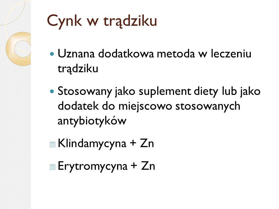 Cynk w trądziku Uznana dodatkowa metoda w leczeniu trądziku Stosowany jako suplement diety lub jako dodatek do miejscowo stosowanych antybiotyków  Kl
